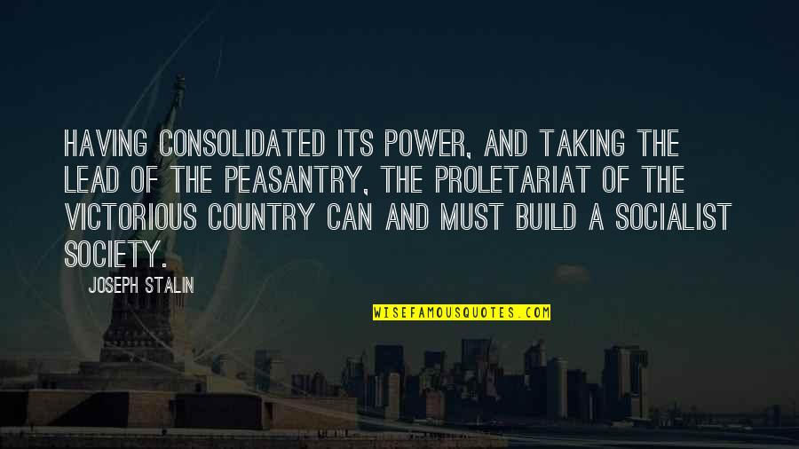 Socialist Quotes By Joseph Stalin: Having consolidated its power, and taking the lead