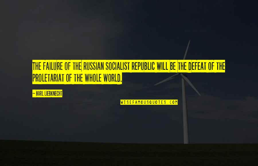 Socialist Quotes By Karl Liebknecht: The failure of the Russian Socialist Republic will
