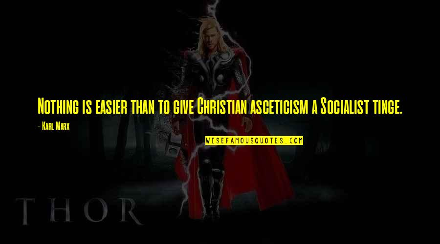 Socialist Quotes By Karl Marx: Nothing is easier than to give Christian asceticism