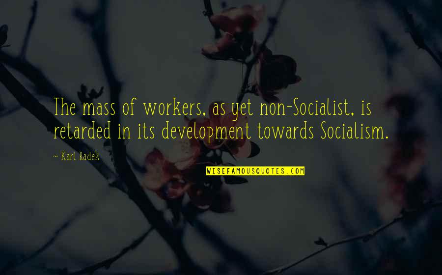 Socialist Quotes By Karl Radek: The mass of workers, as yet non-Socialist, is