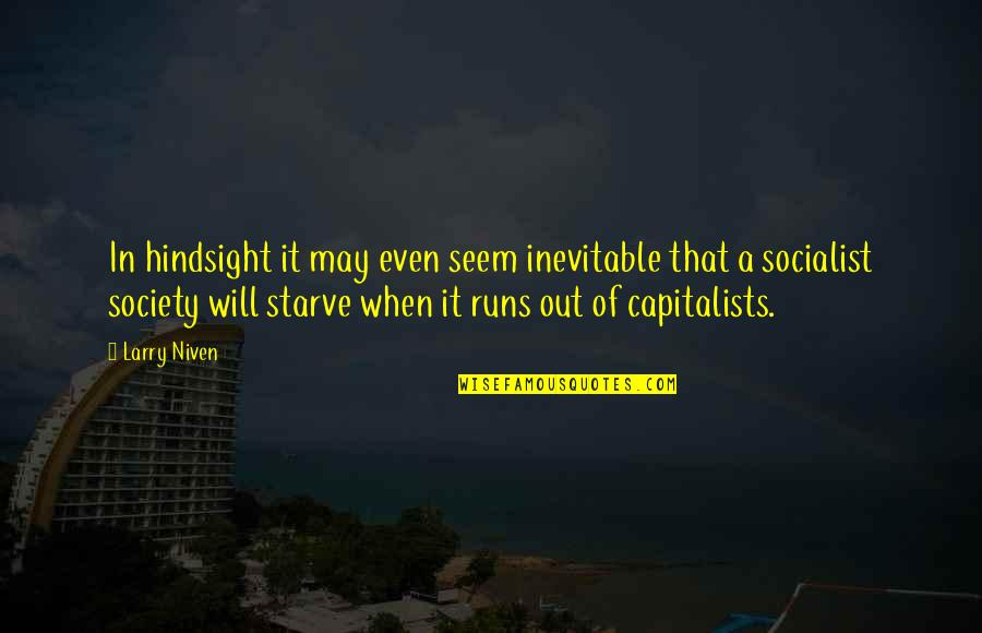 Socialist Quotes By Larry Niven: In hindsight it may even seem inevitable that