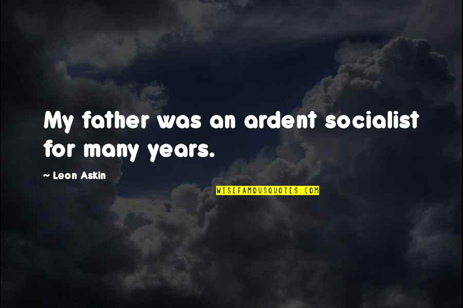 Socialist Quotes By Leon Askin: My father was an ardent socialist for many