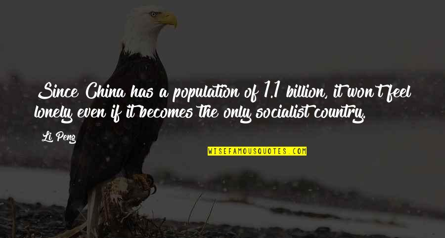 Socialist Quotes By Li Peng: Since China has a population of 1.1 billion,
