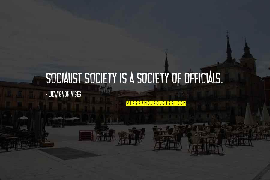 Socialist Quotes By Ludwig Von Mises: Socialist society is a society of officials.