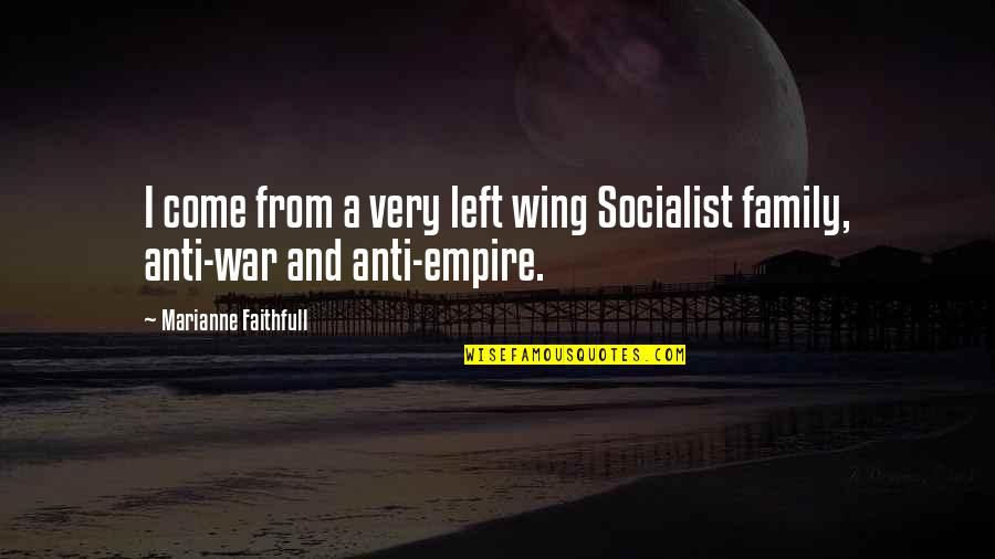 Socialist Quotes By Marianne Faithfull: I come from a very left wing Socialist