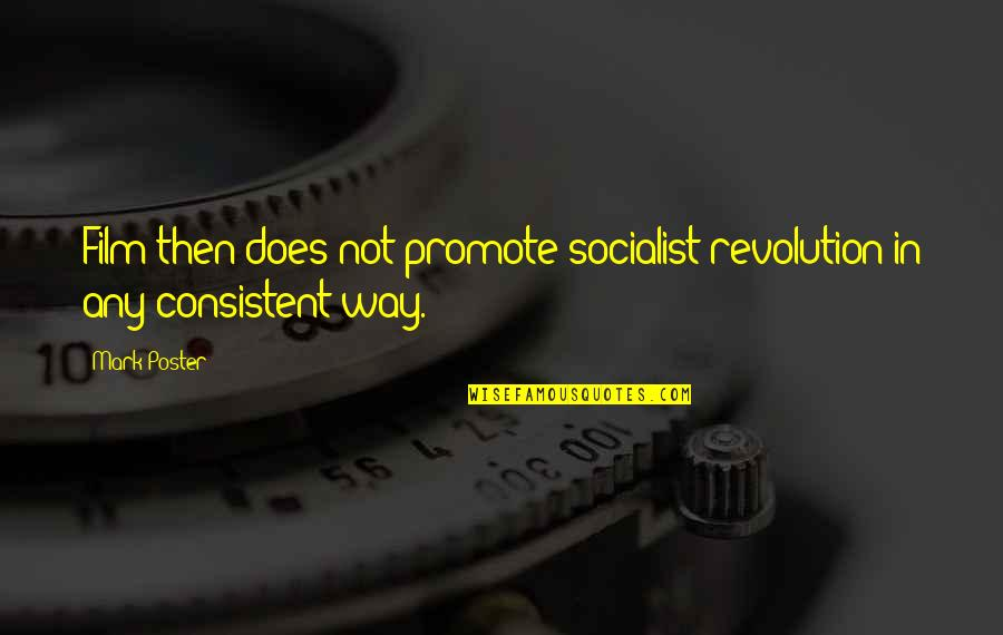 Socialist Quotes By Mark Poster: Film then does not promote socialist revolution in