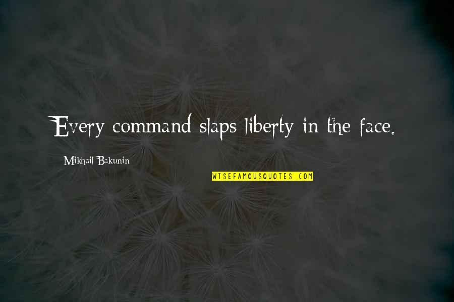 Socialist Quotes By Mikhail Bakunin: Every command slaps liberty in the face.