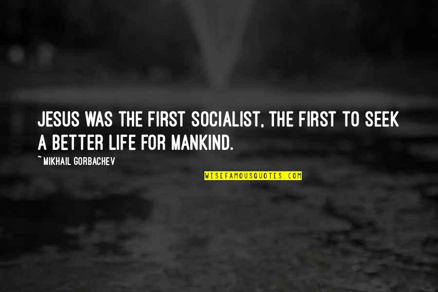 Socialist Quotes By Mikhail Gorbachev: Jesus was the first socialist, the first to