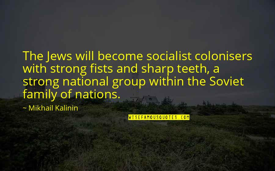 Socialist Quotes By Mikhail Kalinin: The Jews will become socialist colonisers with strong