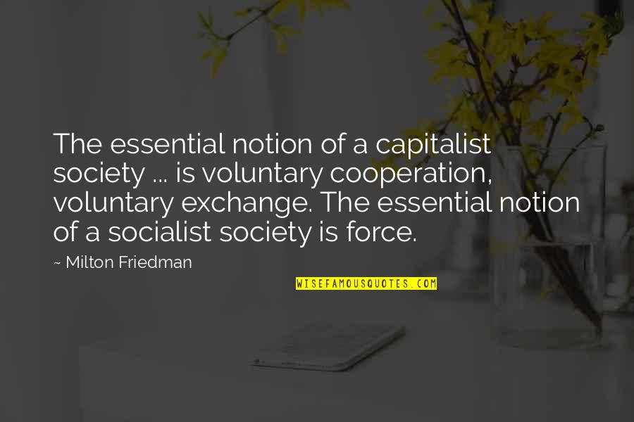 Socialist Quotes By Milton Friedman: The essential notion of a capitalist society ...