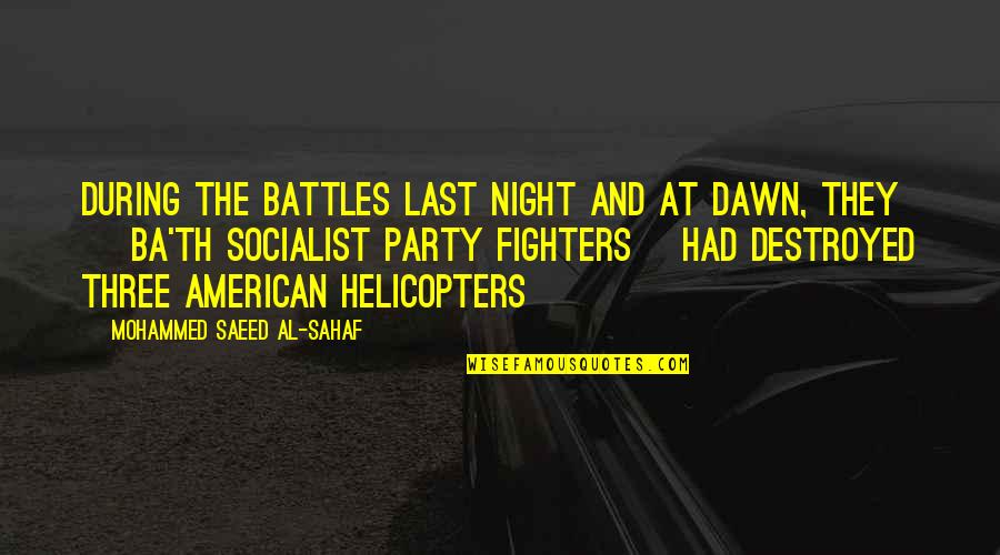 Socialist Quotes By Mohammed Saeed Al-Sahaf: During the battles last night and at dawn,