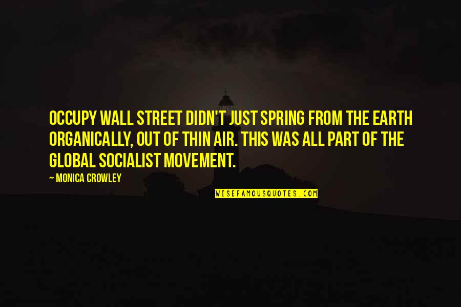 Socialist Quotes By Monica Crowley: Occupy Wall Street didn't just spring from the