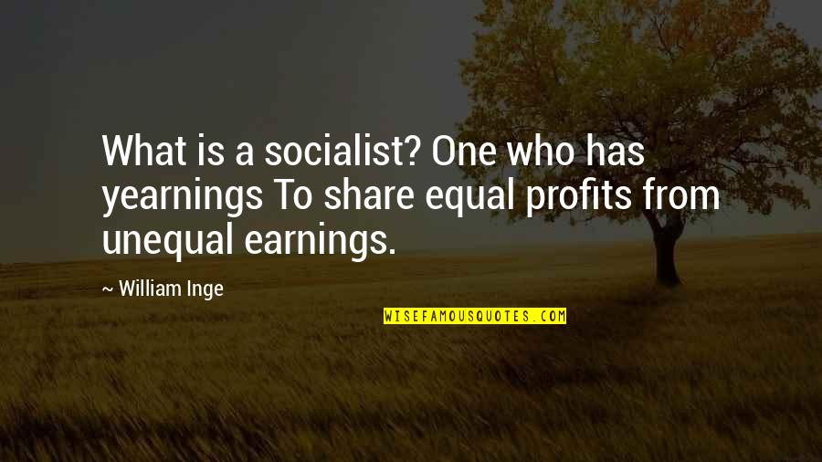 Socialist Quotes By William Inge: What is a socialist? One who has yearnings