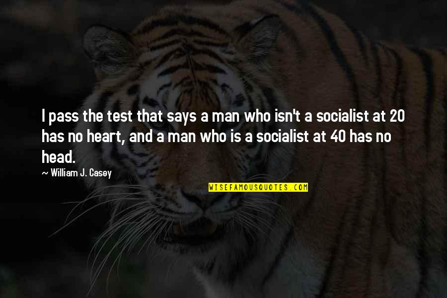 Socialist Quotes By William J. Casey: I pass the test that says a man