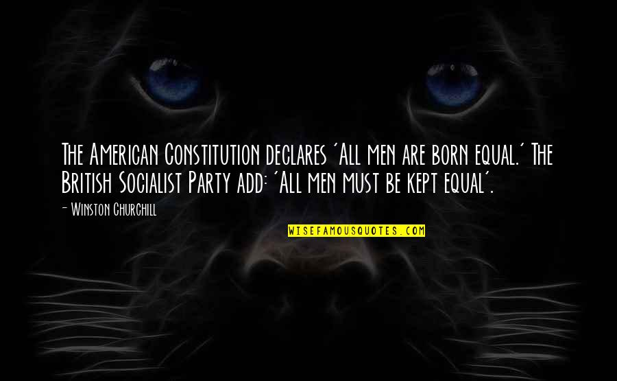Socialist Quotes By Winston Churchill: The American Constitution declares 'All men are born