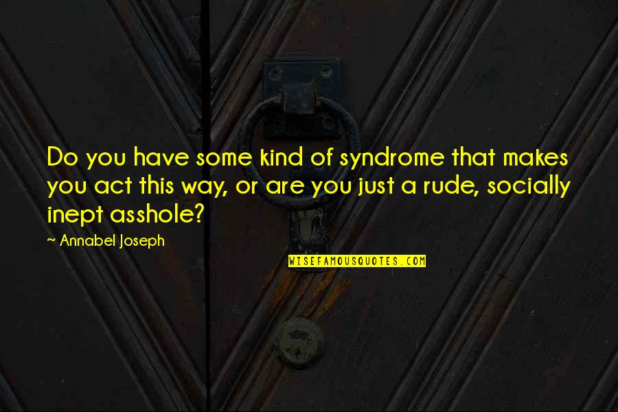 Socially Inept Quotes By Annabel Joseph: Do you have some kind of syndrome that