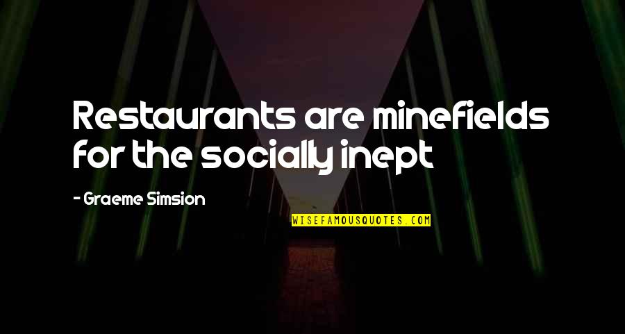 Socially Inept Quotes By Graeme Simsion: Restaurants are minefields for the socially inept