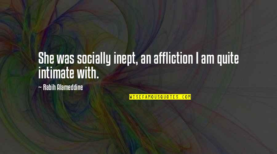 Socially Inept Quotes By Rabih Alameddine: She was socially inept, an affliction I am