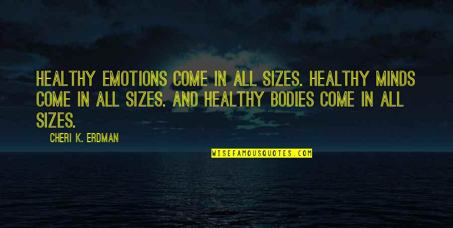 Society And Self Image Quotes By Cheri K. Erdman: Healthy emotions come in all sizes. Healthy minds