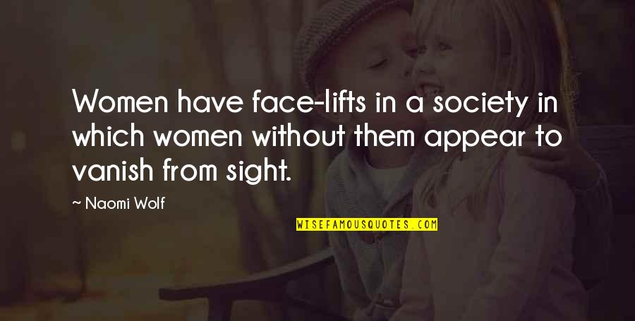 Society And Self Image Quotes By Naomi Wolf: Women have face-lifts in a society in which