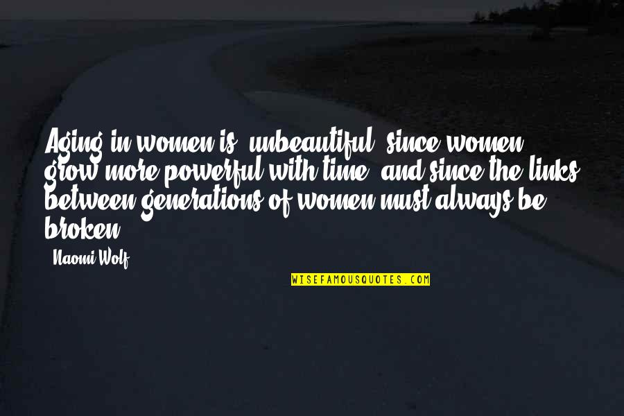 Society And Self Image Quotes By Naomi Wolf: Aging in women is 'unbeautiful' since women grow