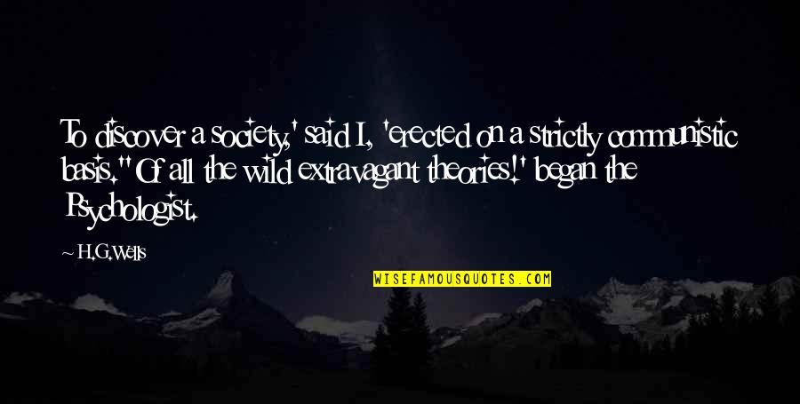 Society In Into The Wild Quotes By H.G.Wells: To discover a society,' said I, 'erected on