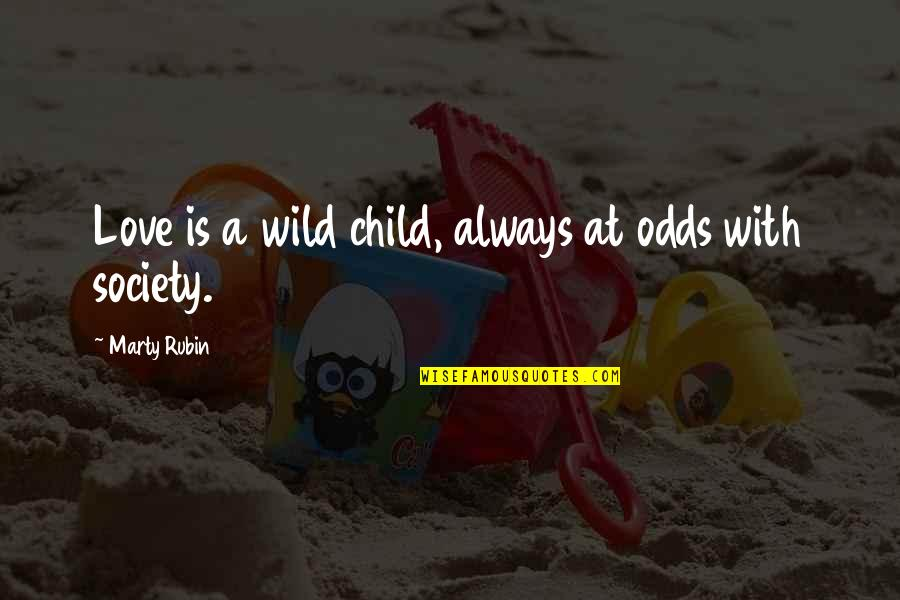 Society In Into The Wild Quotes By Marty Rubin: Love is a wild child, always at odds