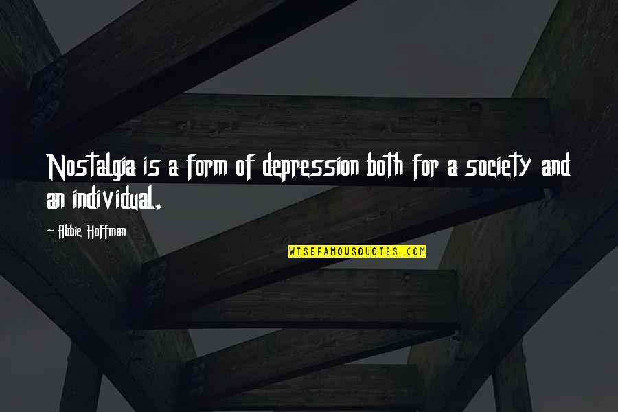 Society Individual Quotes By Abbie Hoffman: Nostalgia is a form of depression both for