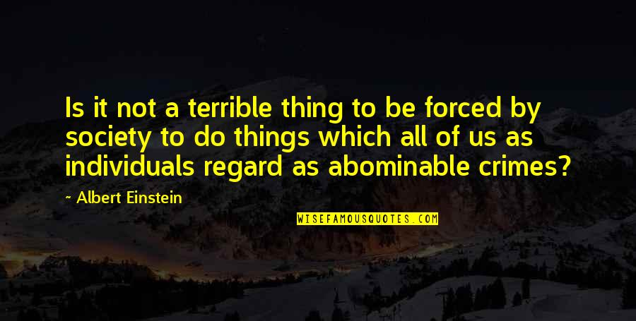 Society Individual Quotes By Albert Einstein: Is it not a terrible thing to be