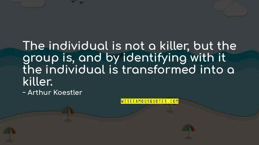 Society Individual Quotes By Arthur Koestler: The individual is not a killer, but the