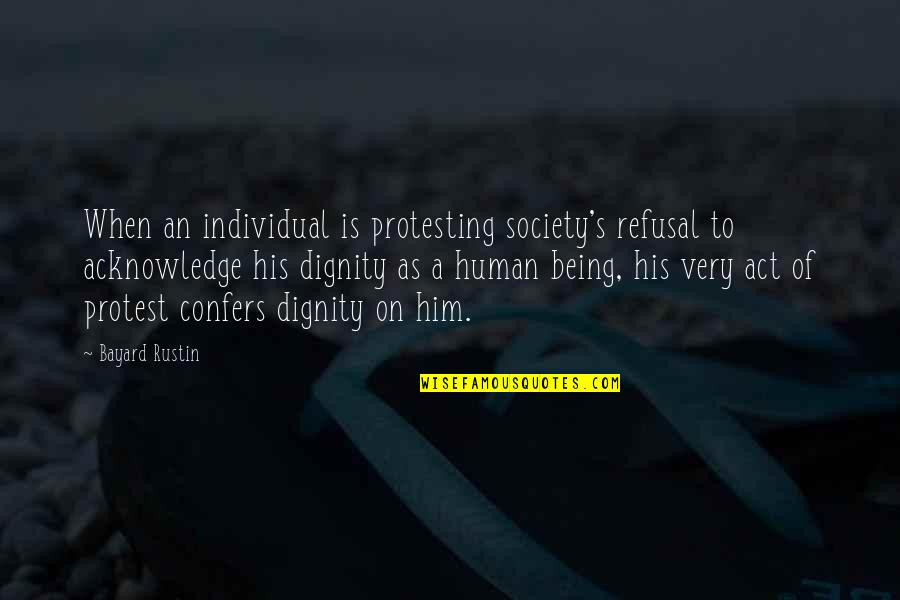 Society Individual Quotes By Bayard Rustin: When an individual is protesting society's refusal to