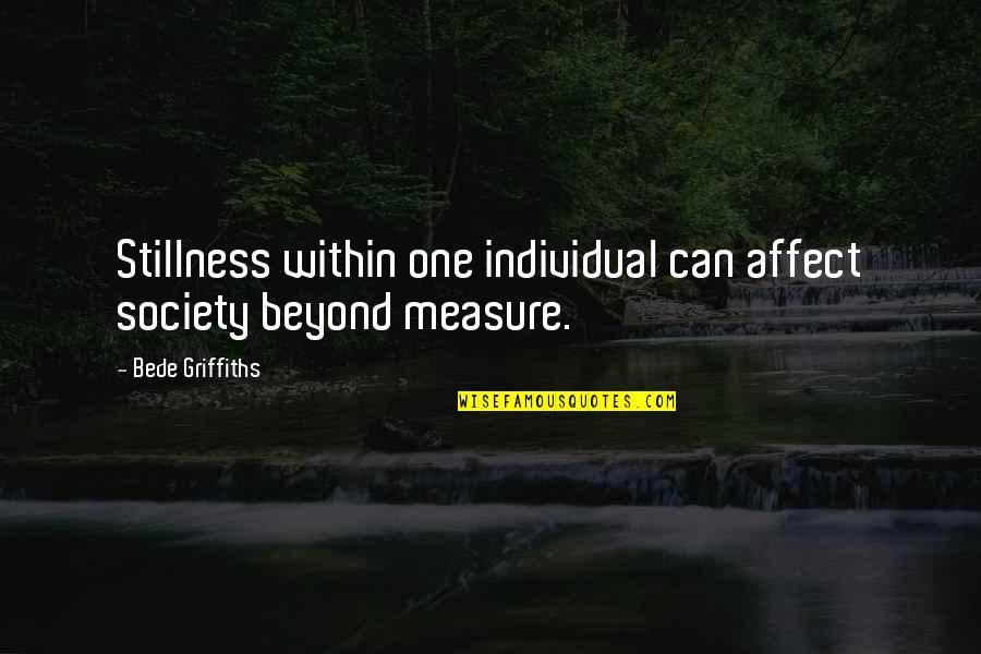Society Individual Quotes By Bede Griffiths: Stillness within one individual can affect society beyond
