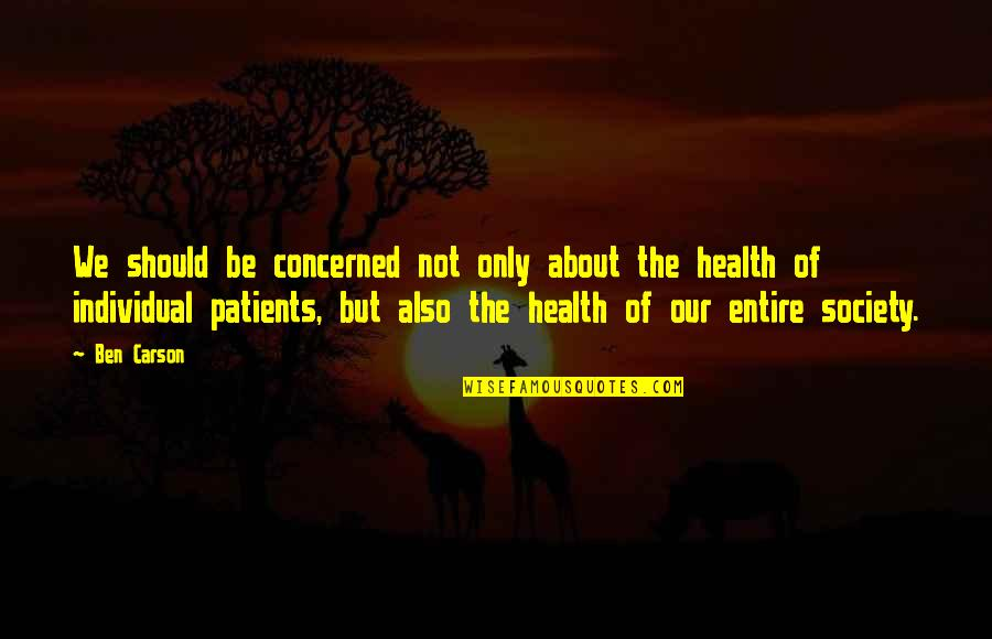 Society Individual Quotes By Ben Carson: We should be concerned not only about the