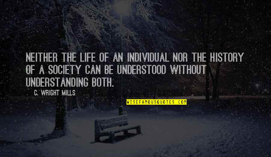 Society Individual Quotes By C. Wright Mills: Neither the life of an individual nor the