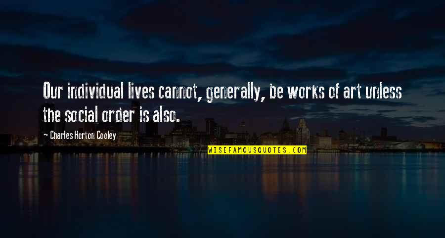 Society Individual Quotes By Charles Horton Cooley: Our individual lives cannot, generally, be works of