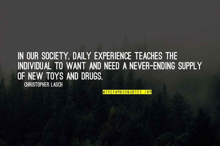 Society Individual Quotes By Christopher Lasch: In our society, daily experience teaches the individual