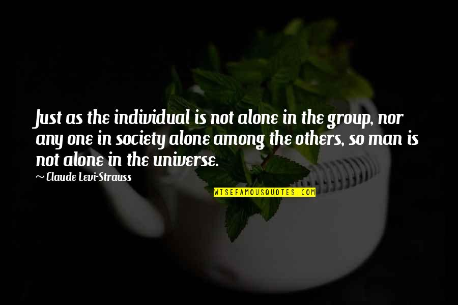 Society Individual Quotes By Claude Levi-Strauss: Just as the individual is not alone in