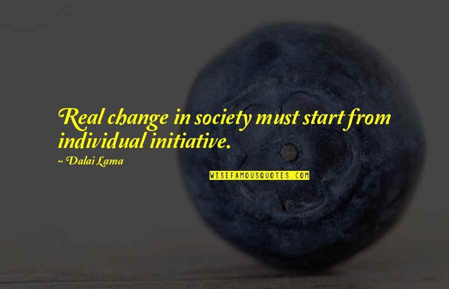 Society Individual Quotes By Dalai Lama: Real change in society must start from individual