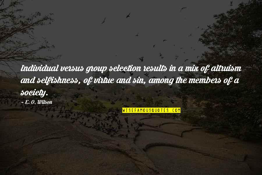 Society Individual Quotes By E. O. Wilson: Individual versus group selection results in a mix