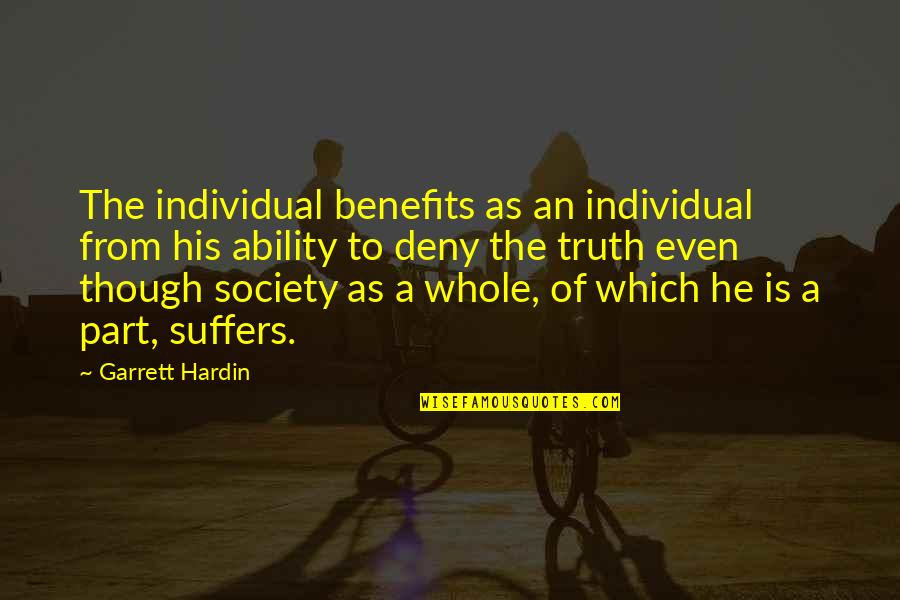 Society Individual Quotes By Garrett Hardin: The individual benefits as an individual from his