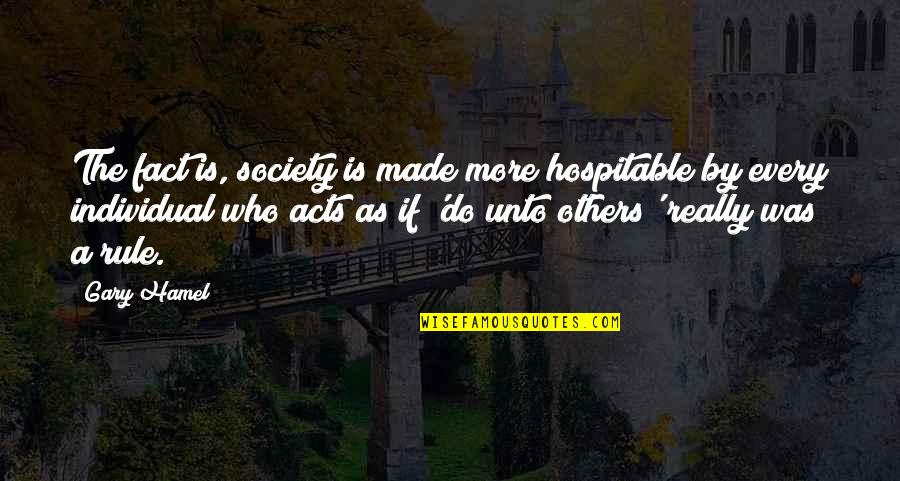 Society Individual Quotes By Gary Hamel: The fact is, society is made more hospitable