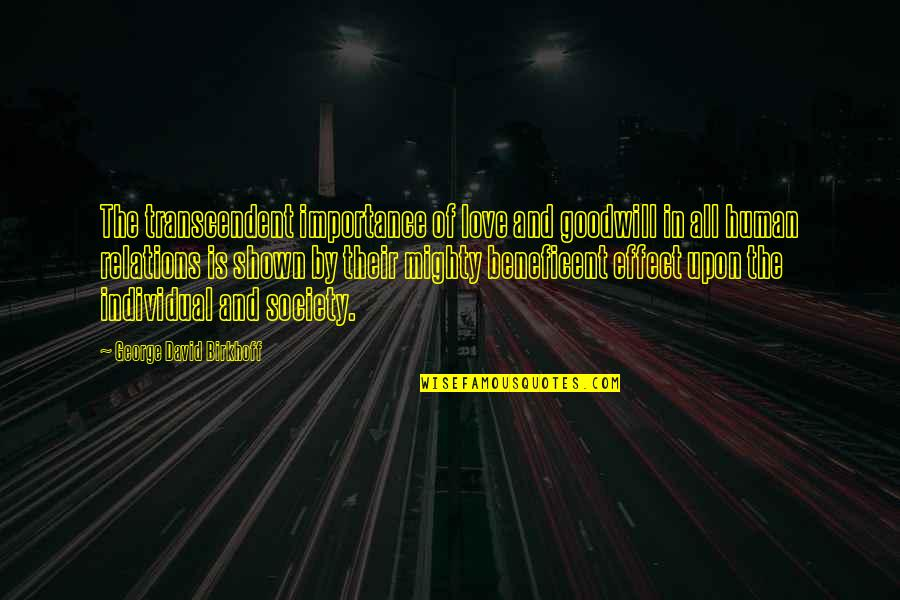 Society Individual Quotes By George David Birkhoff: The transcendent importance of love and goodwill in