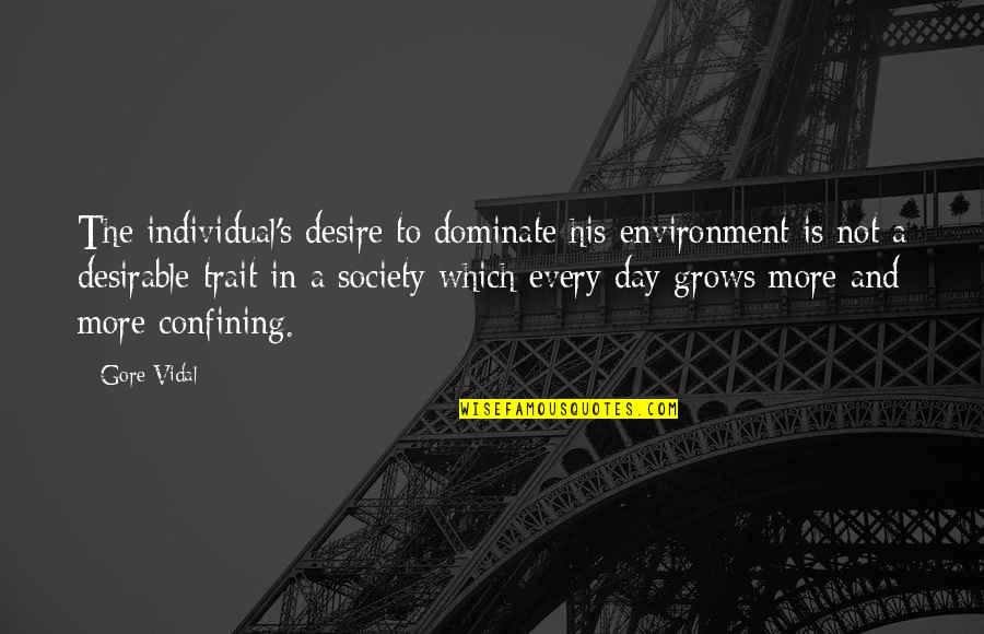 Society Individual Quotes By Gore Vidal: The individual's desire to dominate his environment is
