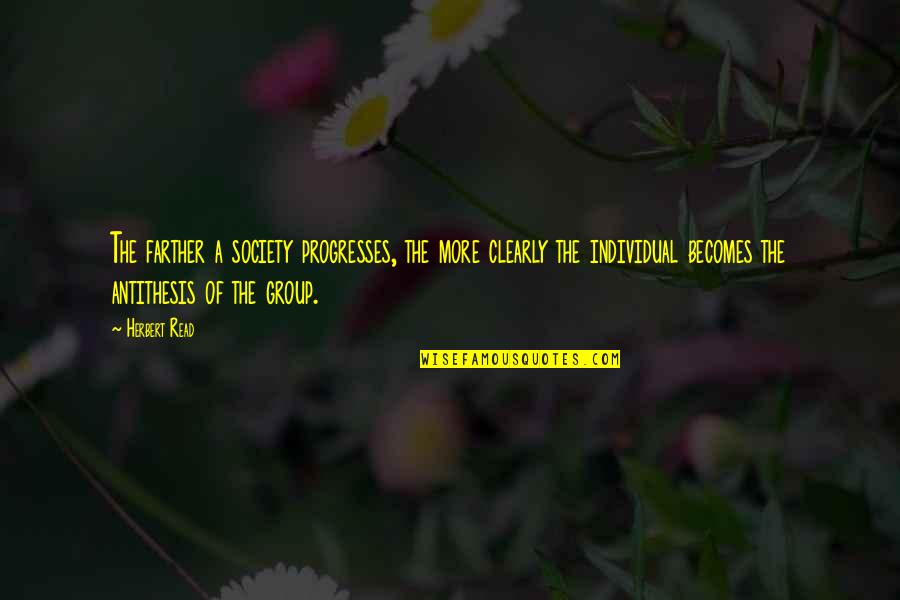 Society Individual Quotes By Herbert Read: The farther a society progresses, the more clearly