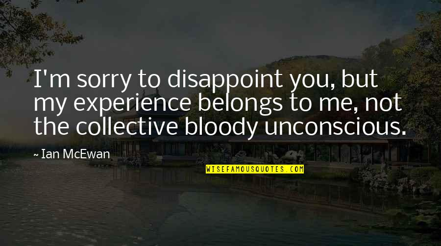 Society Individual Quotes By Ian McEwan: I'm sorry to disappoint you, but my experience
