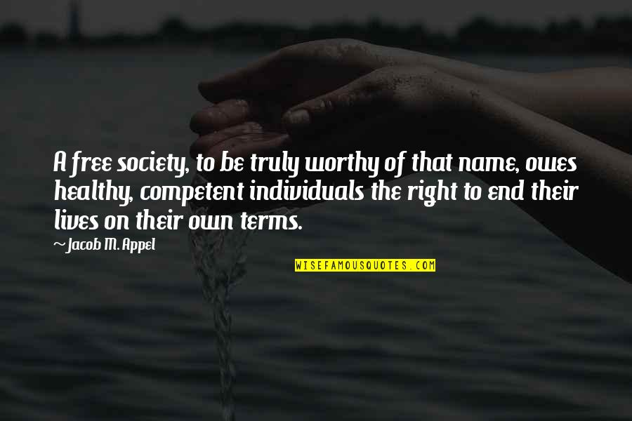 Society Individual Quotes By Jacob M. Appel: A free society, to be truly worthy of