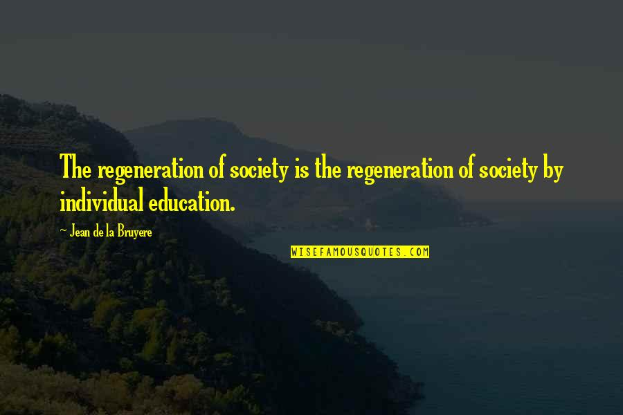 Society Individual Quotes By Jean De La Bruyere: The regeneration of society is the regeneration of