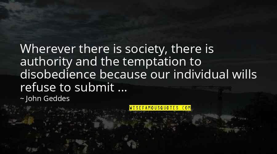 Society Individual Quotes By John Geddes: Wherever there is society, there is authority and
