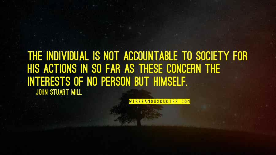 Society Individual Quotes By John Stuart Mill: The individual is not accountable to society for