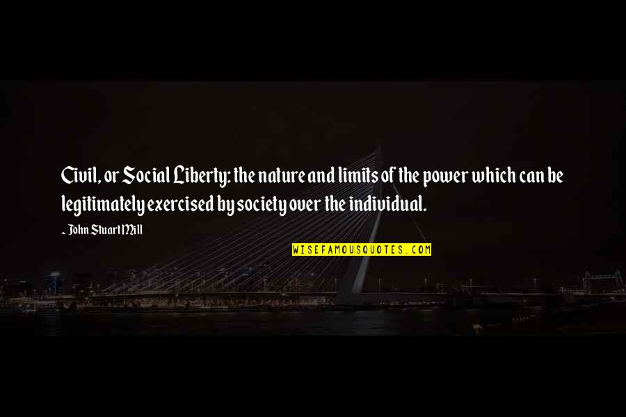Society Individual Quotes By John Stuart Mill: Civil, or Social Liberty: the nature and limits
